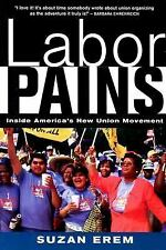 Labor Pains : Stories from Inside America's New Union Movement by Suzan Erem...