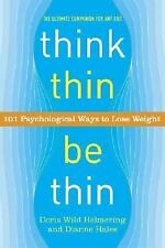 Think Thin, Be Thin : 101 Psychological Ways to Lose Weight by Doris Wild...