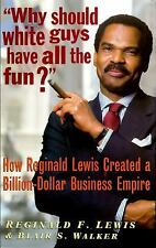 Why Should White Guys Have All the Fun? How Reginald Lewis Created a Billion-Dol