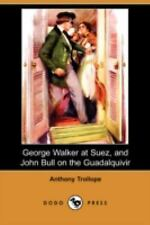 George Walker at Suez, and John Bull on the Guadalquivir by Anthony Trollope...