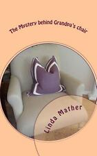 The Mystery Behind Grandpa's Chair by Linda Mather (2013, Paperback)