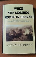 NEW When the Morning Comes in Heaven civil war diaries Vernanne Bryan  Book