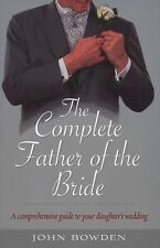 The Complete Father of the Bride - A comprehensive guide to your daughter's wedd