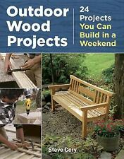 Outdoor Wood Projects : 24 Projects You Can Build in a Weekend by Steve Cory...