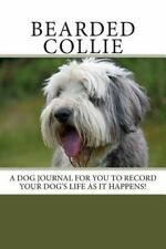 Bearded Collie : A Dog Journal for You to Record Your Dog's Life As It...