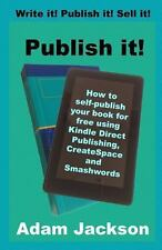 Publish it!: How to self-publish your book for free using Kindle Direct Publishi