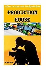 How to Start an Independent Production House : Video, Audio, Movie,...