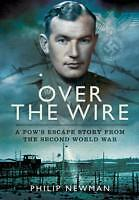 Over the Wire: A POW's Escape Story from the Second World War by Philip...