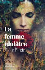 La femme idolâtre, par Roger Pereira