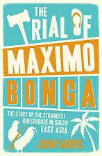 The Trial of Maximo Bonga: The Story of the Strangest Guesthouse in South East A