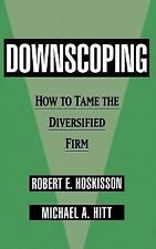 Downscoping: How to Tame the Diversified Firm, Hitt, Michael A., Hoskisson, Robe