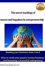 The Secret Teachings of Succes and Happiness in Entrepreneurship : Starting...