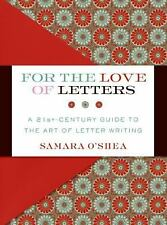 For the Love of Letters: A 21st-Century Guide to the Art of Letter Writing, O'Sh