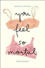 You Feel So Mortal: Essays on the Body-ExLibrary