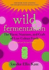 Wild Fermentation : The Flavor, Nutrition, and Craft of Live-Culture Foods,...