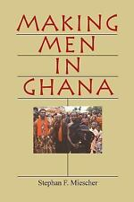 NEW - Making Men in Ghana by Miescher, Stephan F.