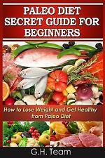 Paleo Diet Secret Guide for Beginners : How to Lose Weight and Get Healthy...