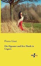Die Zigeuner und Ihre Musik in Ungarn by Franz Liszt (2013, Paperback)