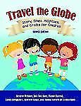 Travel the Globe : Story Times, Activities, and Crafts for Children by Elaine...