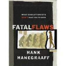 Fatal Flaws: What Evolutionists Don't Want You to Know by Hank Hanegraaff...