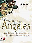 Mas alla de los angeles: Descubre su sorprendente historia, contacta con ellos y