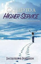 Called to a Higher Service : How to Answer God's Ultimate Call on Your Life...