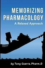 Memorizing Pharmacology : A Relaxed Approach by Tony Guerra (2016, Paperback)