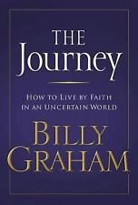 The Journey : How to Live by Faith in an Uncertain World by Billy Graham (2006,