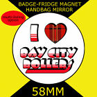 I LOVE BAYCITY ROLLERS- 58 mm BADGE-FRIDGE MAGNET OR HANDBAG MIRROR CD1 #11