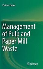 Management of Pulp and Paper Mill Waste by Pratima Bajpai (2014, Hardcover)