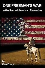 One Freeman's War : In the Second American Revolution by Mark Emery (2015,...