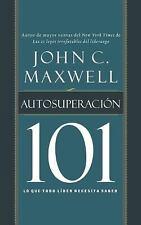 Autosuperaci�n 101 : Lo Que Todo l�der Necesita Saber by John C. Maxwell...