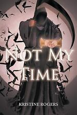 Not My Time by Kristine Rogers (2014, Paperback)