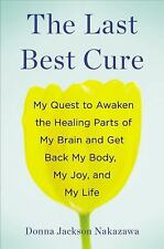 The Last Best Cure: My Quest to Awaken the Healing Parts of My Brain and Get Bac