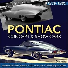 Pontiac Concept and Show Cars, 1939-1980 : Includes Club de Mer, Banshee, GTO...