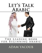 Let's Talk Arabic : Second Edition by Adam Yacoub (2011, Paperback, Large Type)