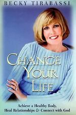 Change Your Life: Achieve a Healthy Body, Heal Relationships, and Connect with..