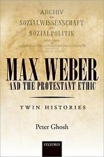 Max Weber and 'The Protestant Ethic': Twin Histories by Ghosh, Peter