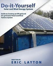 Do-it-Yourself Solar and Wind Energy System: DIY Off-grid and On-grid Solar...
