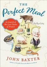 The Perfect Meal  In Search of the Lost Tastes of France by John Baxter Book New