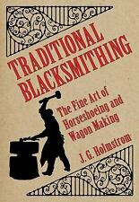 Traditional Blacksmithing : The Fine Art of Horseshoeing and Wagon Making by...