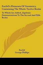 Euclid's Elements Of Geometry, Containing The Whole Twelve Books: To Which Are A