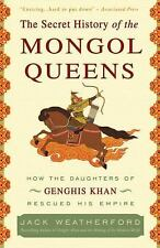 The Secret History of the Mongol Queens : How the Daughters of Genghis Khan...