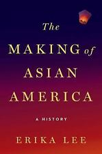 The Making of Asian America : A History by Erika Lee (2015, Hardcover)