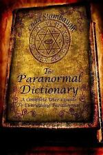 The Paranormal Dictionary : A Complete Users Guide to Everything Paranormal...