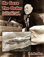He Gave the Order: the Life and Times of Osami Nagano by F. Bradley (2014,...