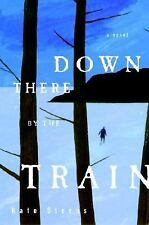 Down There By The Train By Kate Sterns Used Book Hardback W/Dust Cover