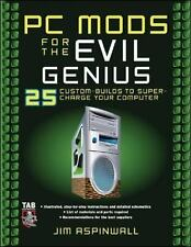 PC Mods for the Evil Genius: 25 Custom Builds to Super Charge Your Computer by