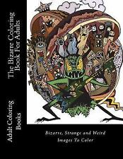 The Bizarre Coloring Book For Adults: Bizarre Strange and Weird Images To Color