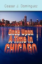 Once upon A Time in Chicago by Cesar J. Dominguez (2008, Paperback)